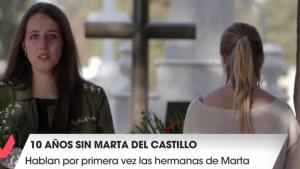 Lorena y Mónica del Castillo han hablado por primera vez 10 años después de la desaparición de Marta