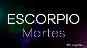 Horóscopo Escorpio Martes