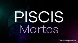 Horóscopo Piscis Martes