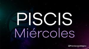 Horóscopo Piscis Miércoles