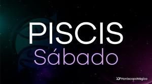 Horóscopo Piscis Sábado