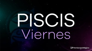 Horóscopo Piscis Viernes