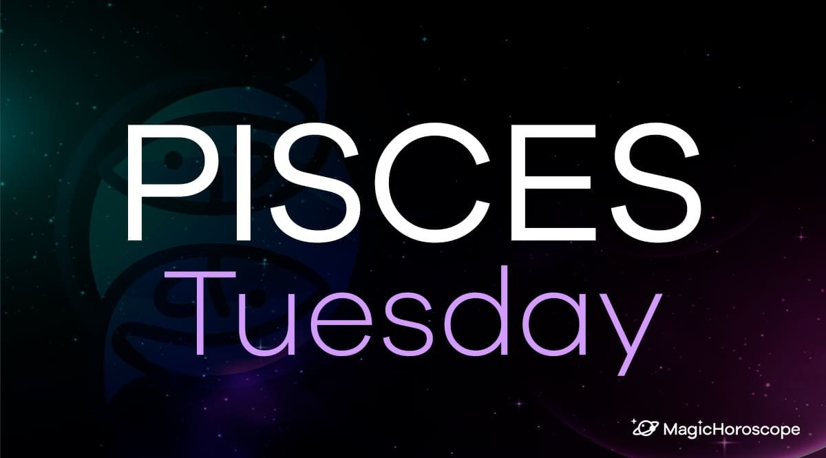 Pisces Horoscope Tuesday