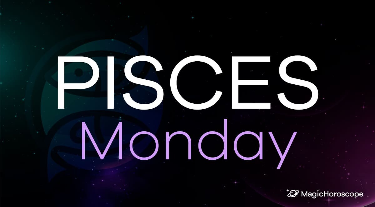 Pisces Horoscope Monday
