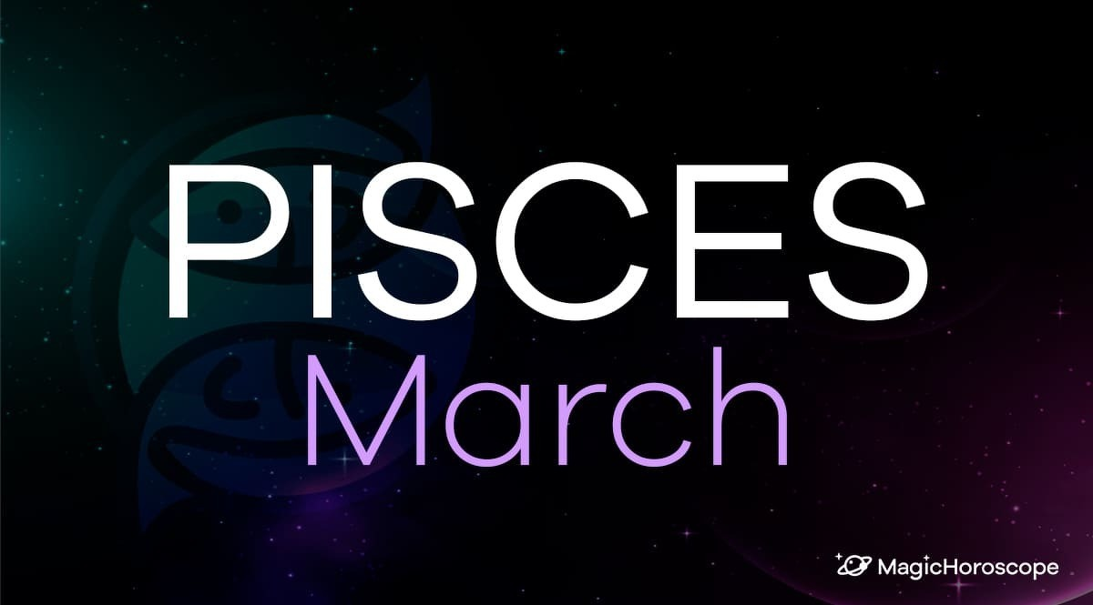 Pisces Horoscope March