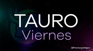 Horóscopo Tauro Viernes