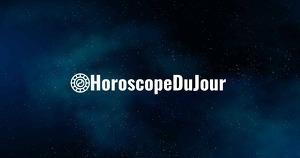 La prédiction d'aujourd'hui de l'Horoscope du Jour
