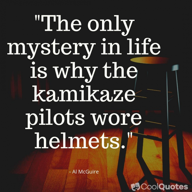 """Dark Humor Quotes - """"The only mystery in life is why the kamikaze pilots wore helmets."""""""