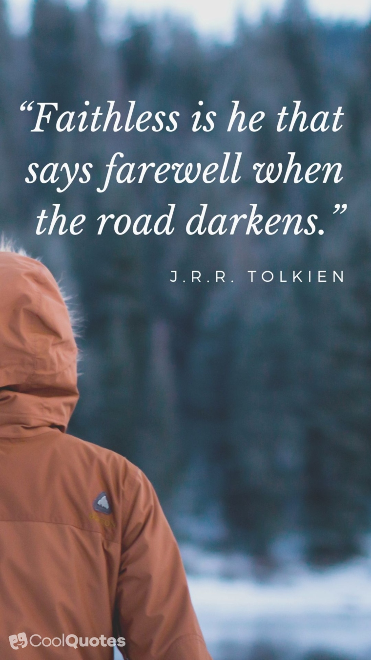 """Faith quotes - """"Faithless is he that says farewell when the road darkens."""""""