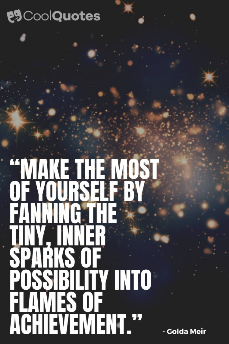 """Motivational Picture Quotes For Women - """"Make the most of yourself by fanning the tiny, inner sparks of possibility into flames of achievement."""""""