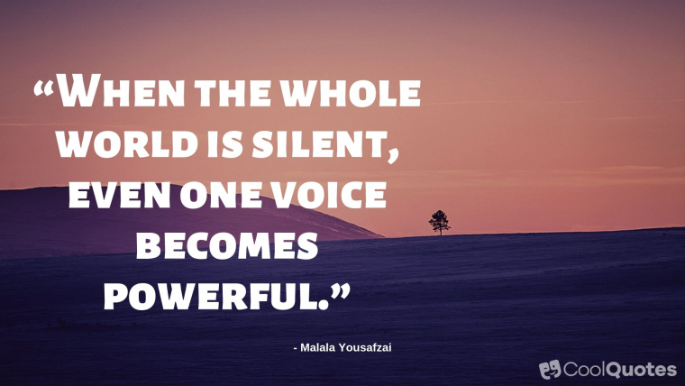 """Motivational Picture Quotes For Women - """"When the whole world is silent, even one voice becomes powerful."""""""