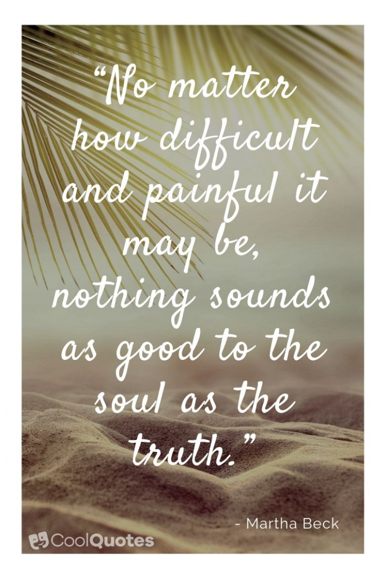 """Motivational Picture Quotes For Women - """"No matter how difficult and painful it may be, nothing sounds as good to the soul as the truth."""""""