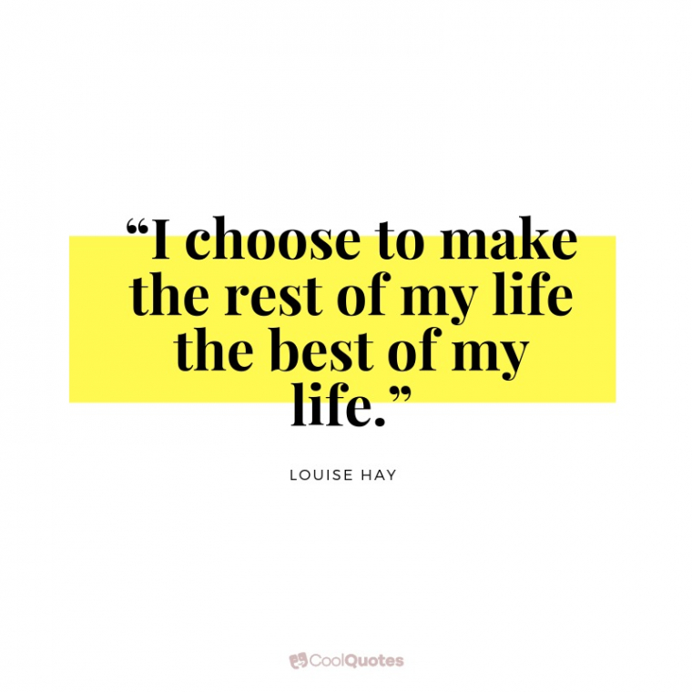 """Motivational Picture Quotes For Women - """"I choose to make the rest of my life the best of my life."""""""