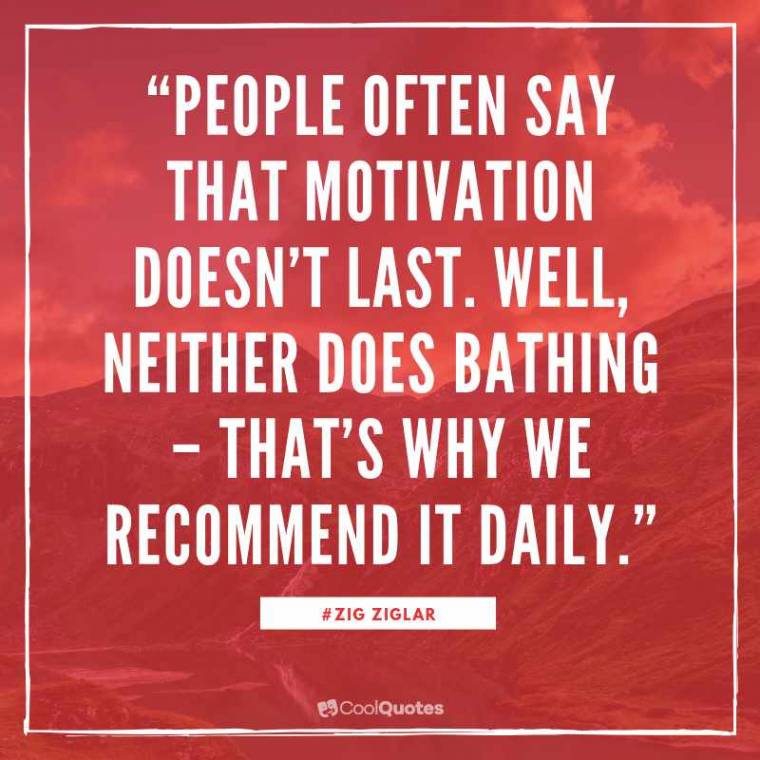 """Funny Motivational Picture Quotes - """"People often say that motivation doesn't last. Well, neither does bathing – that's why we recommend it daily."""""""