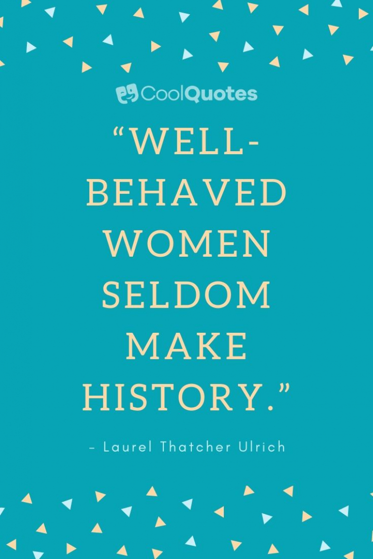 """Funny Motivational Picture Quotes - """"Well-behaved women seldom make history."""""""