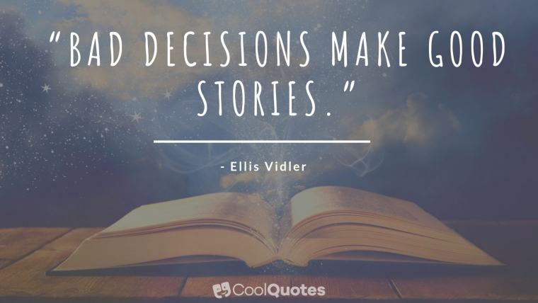 """Funny Motivational Picture Quotes - """"Bad decisions make good stories."""""""