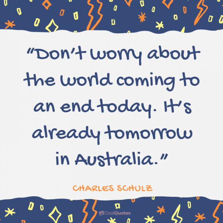 """Funny Motivational Picture Quotes - """"Don't worry about the world coming to an end today. It's already tomorrow in Australia."""""""