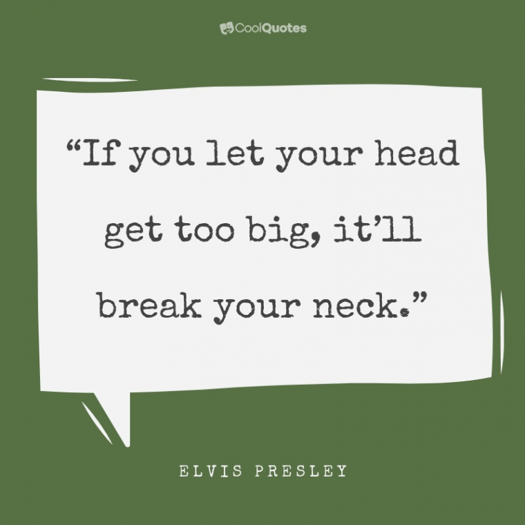 """Funny Motivational Picture Quotes - """"If you let your head get too big, it'll break your neck."""""""