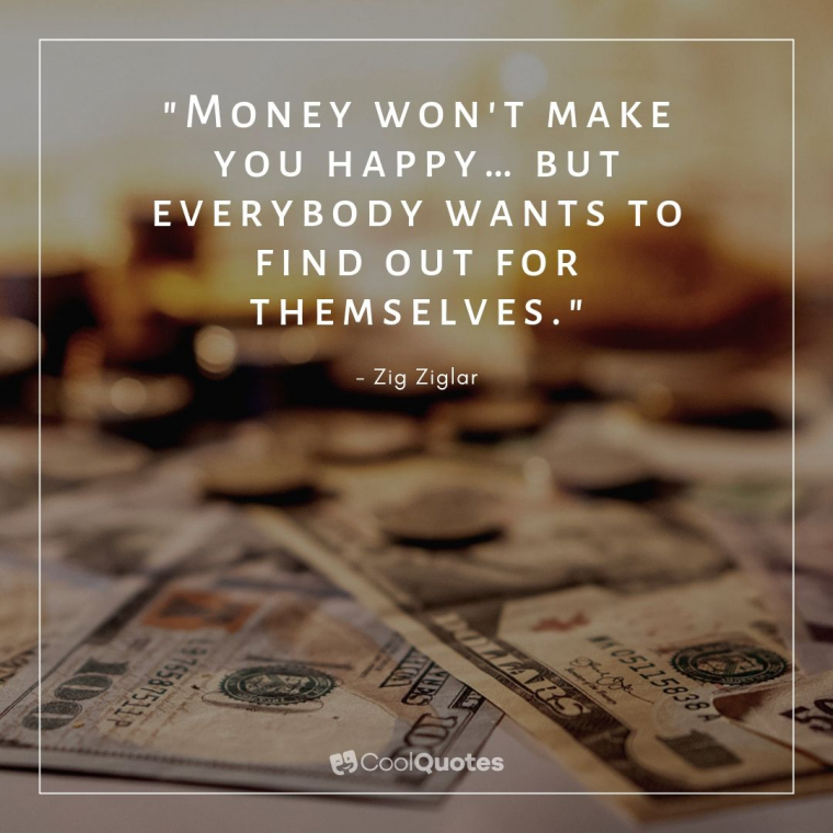 """Funny Motivational Picture Quotes - """"Money won't make you happy … but everybody wants to find out for themselves."""""""