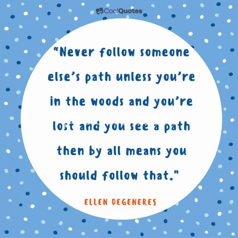 """Funny Motivational Picture Quotes - """"Never follow someone else's path unless you're in the woods and you're lost and you see a path then by all means you should follow that."""""""