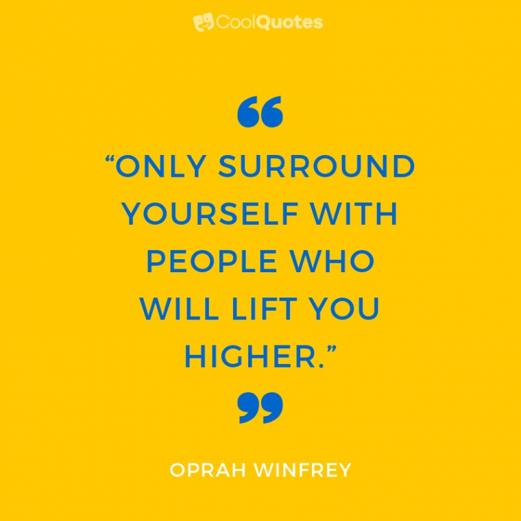 """Funny Motivational Picture Quotes - """"Only surround yourself with people who will lift you higher."""""""