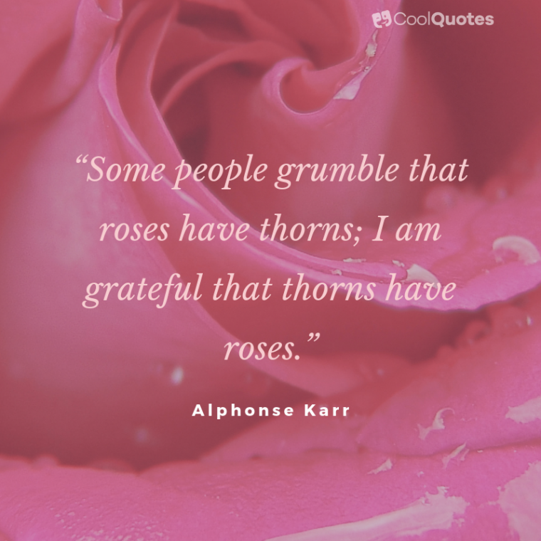 """Positive Life Quotes - """"Some people grumble that roses have thorns; I am grateful that thorns have roses."""""""