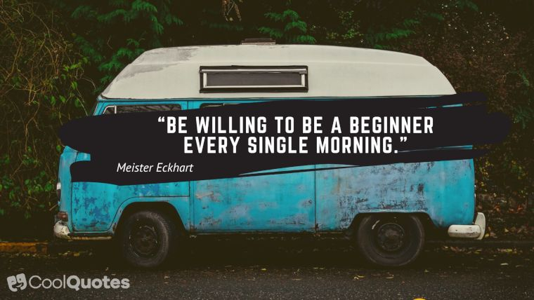 """Inspirational Morning Picture Quotes - """"Be willing to be a beginner every single morning."""""""