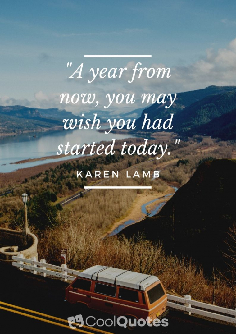 """Inspirational Morning Picture Quotes - """"A year from now, you may wish you had started today."""""""