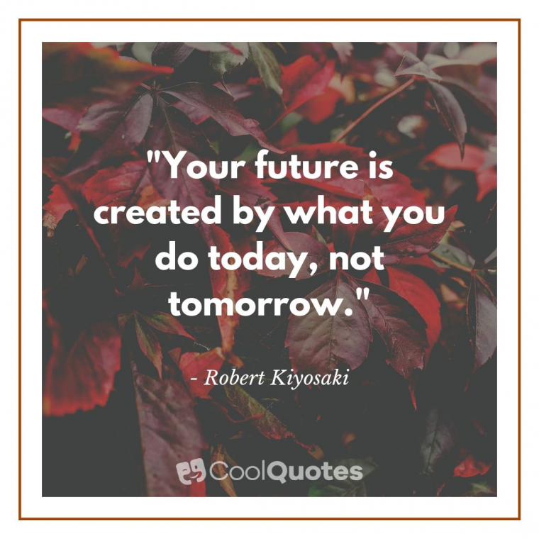 """Inspirational Morning Picture Quotes - """"Your future is created by what you do today, not tomorrow."""""""