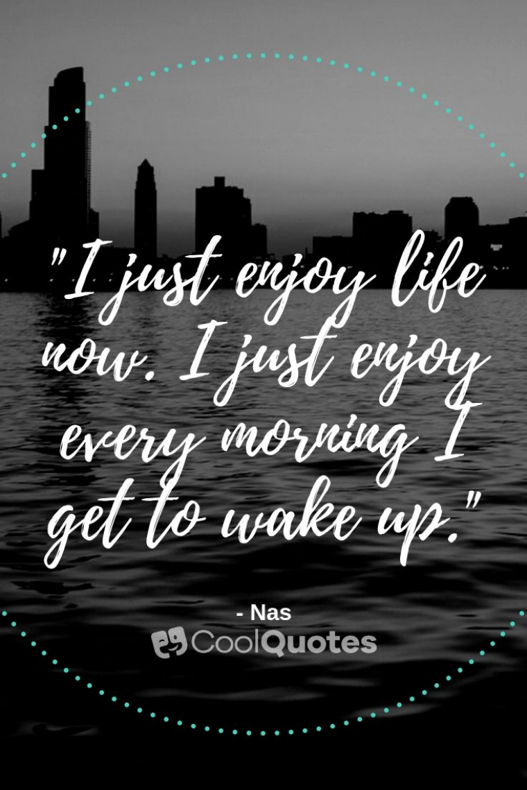"""Inspirational Morning Picture Quotes - """"I just enjoy life now. I just enjoy every morning I get to wake up."""""""
