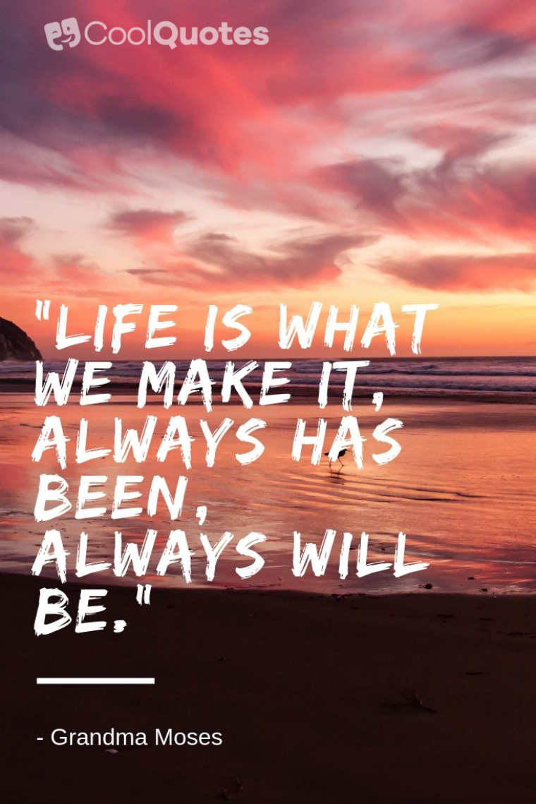 """Inspirational Morning Picture Quotes - """"Life is what we make it, always has been, always will be."""""""