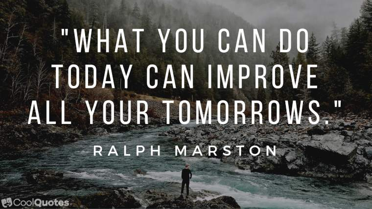 """Inspirational Morning Picture Quotes - """"What you can do today can improve all your tomorrows."""""""