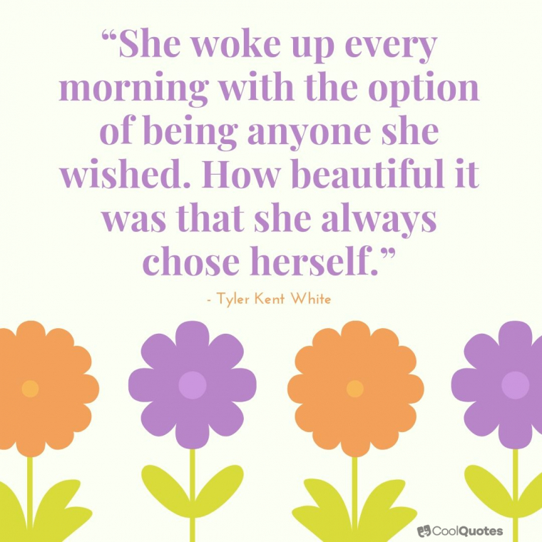 """Inspirational Morning Picture Quotes - """"She woke up every morning with the option of being anyone she wished. How beautiful it was that she always chose herself."""""""