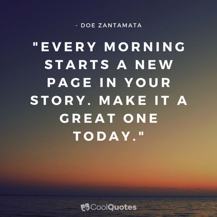 """Inspirational Morning Picture Quotes - """"Every morning starts a new page in your story. Make it a great one today."""""""