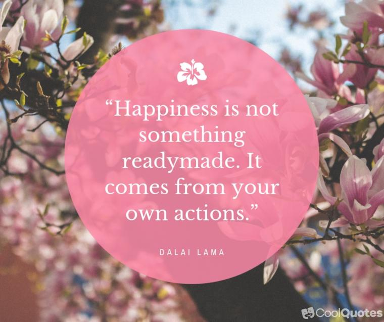 """Inspirational Morning Picture Quotes - """"Happiness is not something readymade. It comes from your own actions."""""""