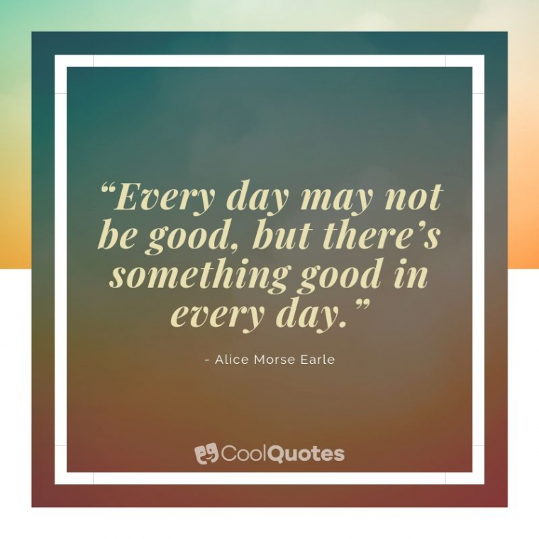 """Inspirational Morning Picture Quotes - """"Every day may not be good, but there's something good in every day."""""""