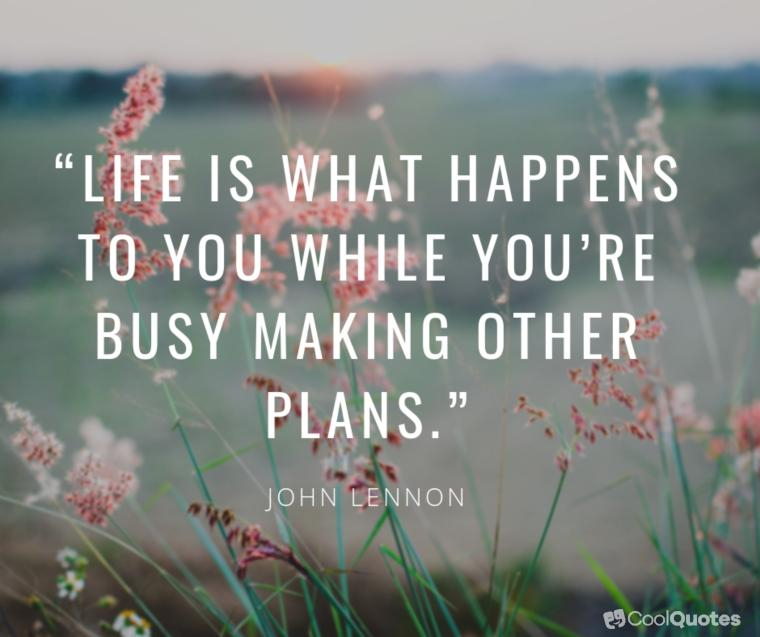 """Inspirational Morning Picture Quotes - """"Life is what happens to you while you're busy making other plans."""""""