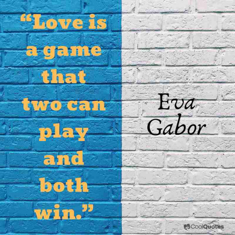 "Short Love Quotes - ""Love is a game that two can play and both win."""
