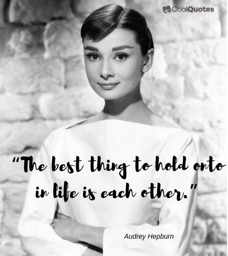 "Short Love Quotes - ""The best thing to hold onto in life is each other."""