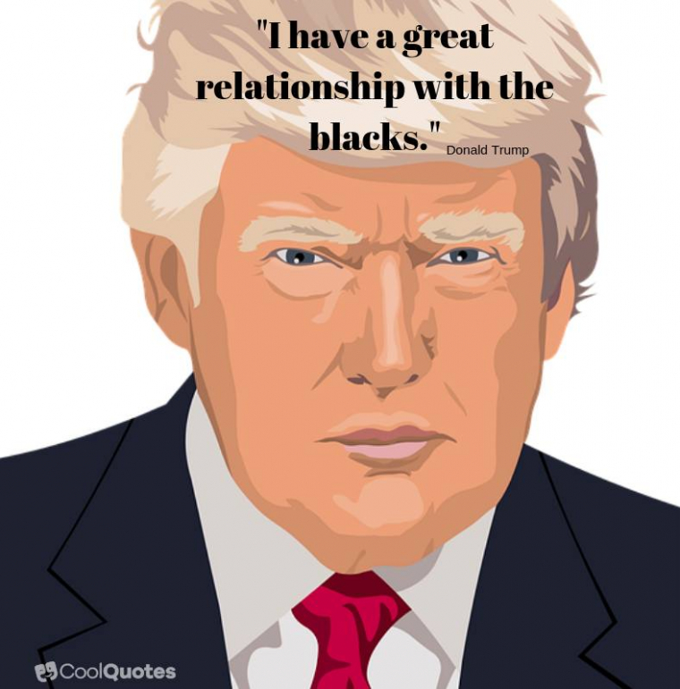 "Donald Trump Quotes - ""I have a great relationship with the blacks."""