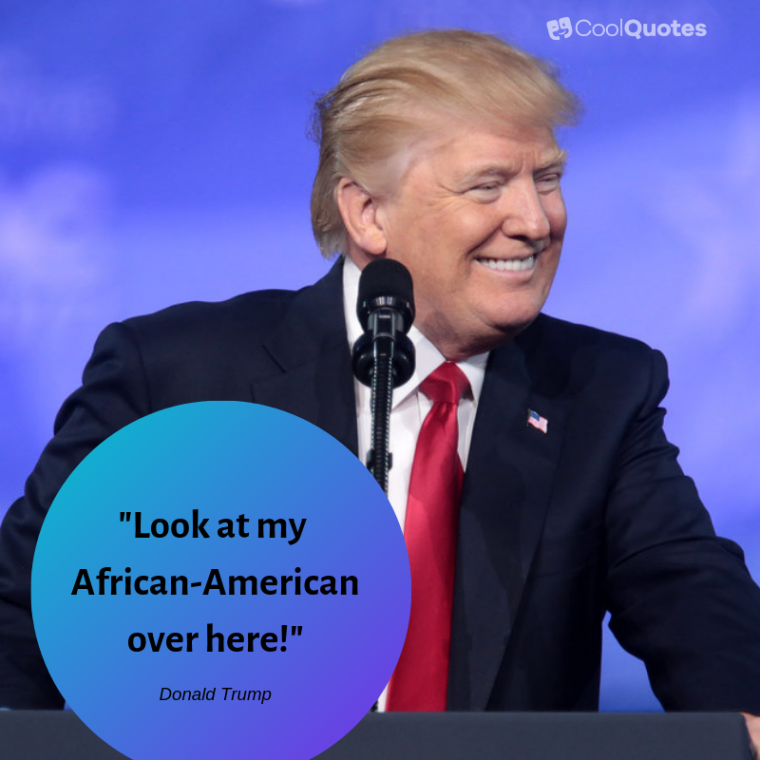 "Donald Trump Quotes - ""Look at my African-American over here!"""