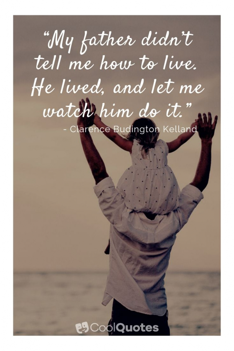 """Father Daughter Picture Quotes - """"My father didn't tell me how to live. He lived, and let me watch him do it."""""""