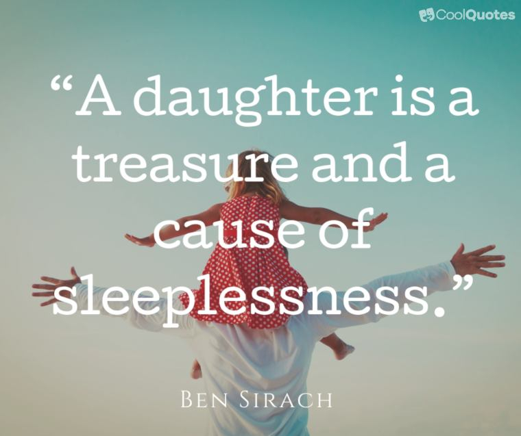 """Father Daughter Picture Quotes - """"A daughter is a treasure and a cause of sleeplessness."""""""