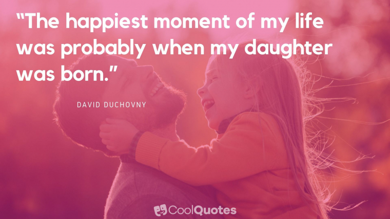 """Father Daughter Picture Quotes - """"The happiest moment of my life was probably when my daughter was born."""""""
