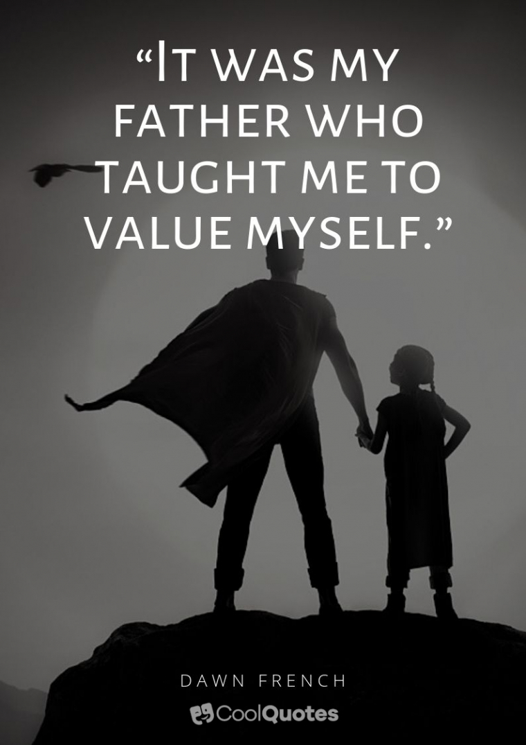 """Father Daughter Picture Quotes - """"It was my father who taught me to value myself."""""""