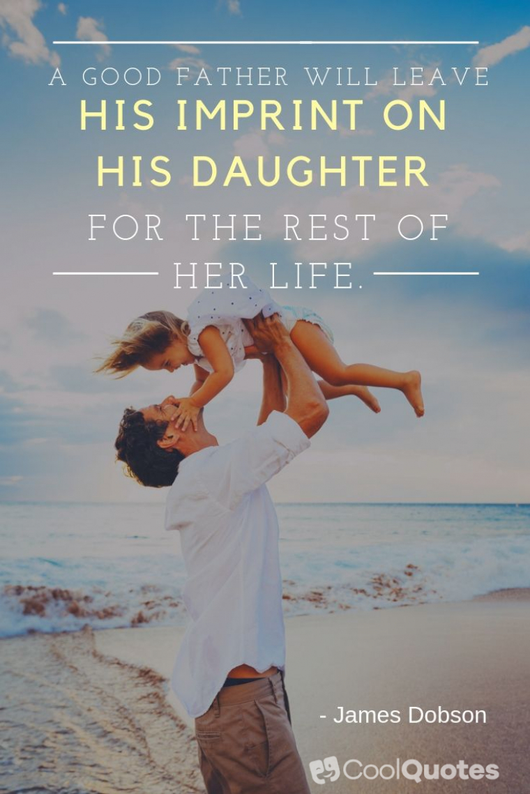 """Father Daughter Picture Quotes - """"A good father will leave his imprint on his daughter for the rest of her life."""""""