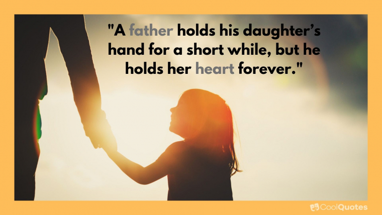 """Father Daughter Picture Quotes - """"A father holds his daughter's hand for a short while, but he holds her heart forever."""""""
