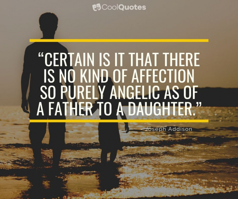 """Father Daughter Picture Quotes - """"Certain is it that there is no kind of affection so purely angelic as of a father to a daughter."""""""