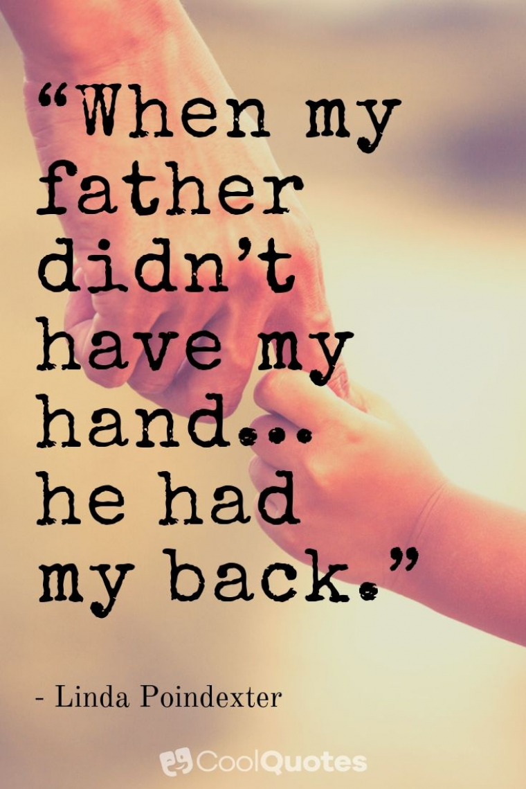 """Father Daughter Picture Quotes - """"When my father didn't have my hand…he had my back."""""""