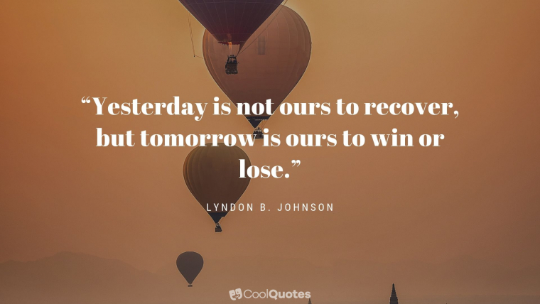 "Positive Thoughts Images - ""Yesterday is not ours to recover, but tomorrow is ours to win or lose."""